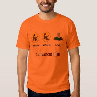 Retirement Plan: Work, Work, Die Shirt