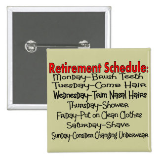 """Retirement Schedule"" Funny Gifts Pinback Buttons"