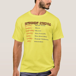 Retirement Schedule -Funny Retirement Gifts T-Shirt