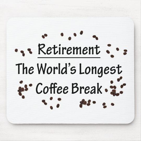 Retirement: The Longest Coffee Break in the World Mouse Pad