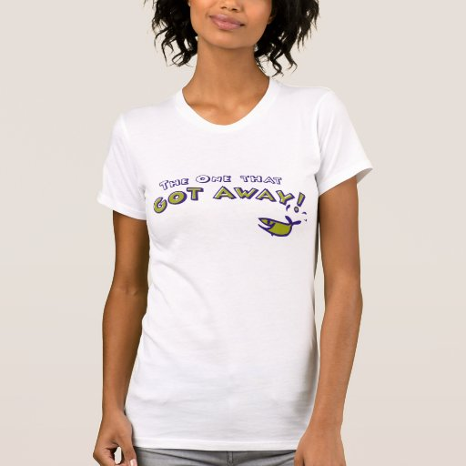 Retirement; The One that got Away Shirts