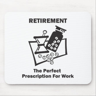 Retirement The Perfect Prescription for Work Mouse Pad