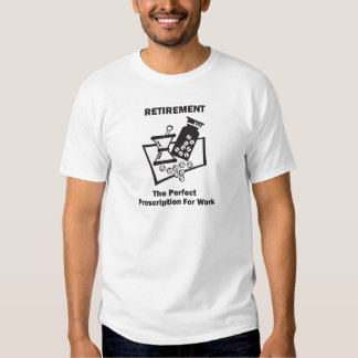 Retirement The Perfect Prescription for Work T-Shirt