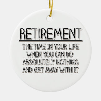 Retirement: Time to do Nothing Ceramic Ornament