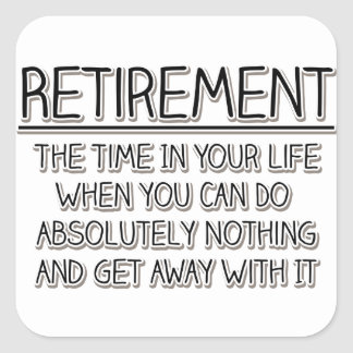 Retirement: Time to do Nothing Square Sticker