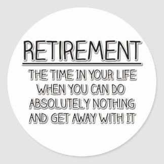 Retirement: Time to do Nothing Round Stickers