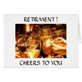 """""""RETIREMENT TOAST""""-CATCH UP ON THINGS U WANT TO DO GREETING CARD"""