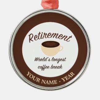 Retirement: World's longest coffee break Metal Ornament