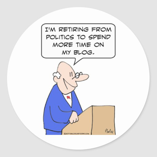 retiring politics more time blog politician classic round sticker