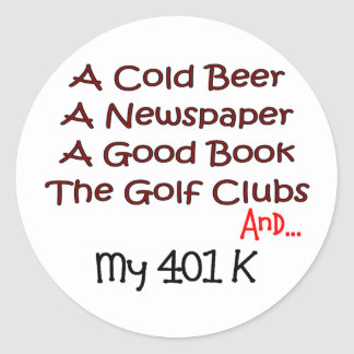 """Retiro """"cerveza, clubs de golf y 401K """" Pegatina Redonda"""