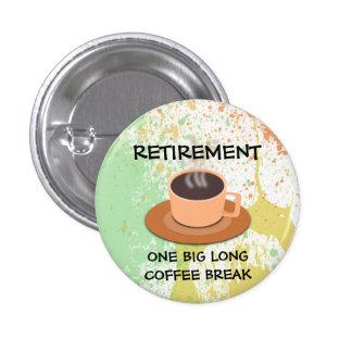 RETIRO - un descanso para tomar café largo grande Pin Redondo De 1 Pulgada