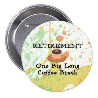 Retiro: Un descanso para tomar café largo grande Pin Redondo De 3 Pulgadas