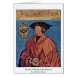 Retrato del emperador Maximiliano I.By Albrecht Dü Felicitacion