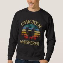 retro chicken whisperer funny hen poultry farmer sweatshirt