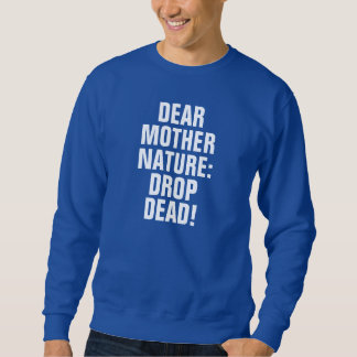 Retro Dear Mother Nature Drop Dead Sweatshirt