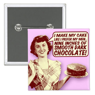Retro Housewife Button - Nine Inches of Chocolate