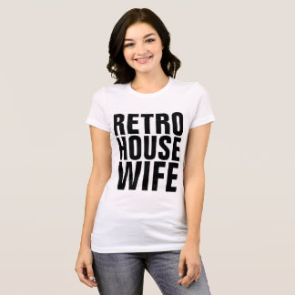 RETRO HOUSEWIFE HOMEMAKER STAY HOME WIFE T-shirts