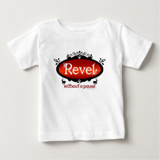 Revel Without a Pause Baby T-Shirt