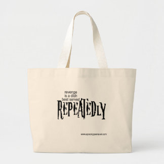 Revenge is a dish best served...in a bag. large tote bag