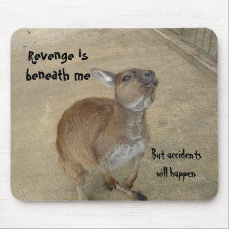 Revenge is beneath me, but accidents will happen mouse pad
