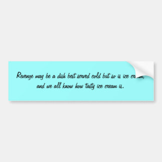 Revenge may be a dish best served cold but so i... car bumper sticker