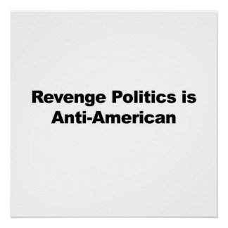 Revenge Politics is Anti-American Poster