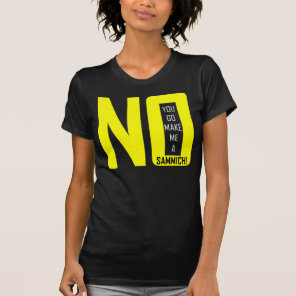 Reversing Gender Roles: You Make Me a Sammich T-Shirt