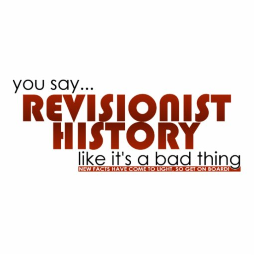 """history revisionism However, historical revisionism – the rewriting """"of an accepted, usually long- standing view especially a revision of historical events and."""