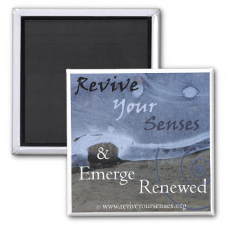 Revive Your Senses and Emerge Renewed 2 Inch Square Magnet