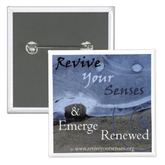 Revive Your Senses and Emerge Renewed Pinback Buttons