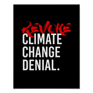 REVOKE CLIMATE CHANGE DENIAL - - Pro-Science -- wh Poster