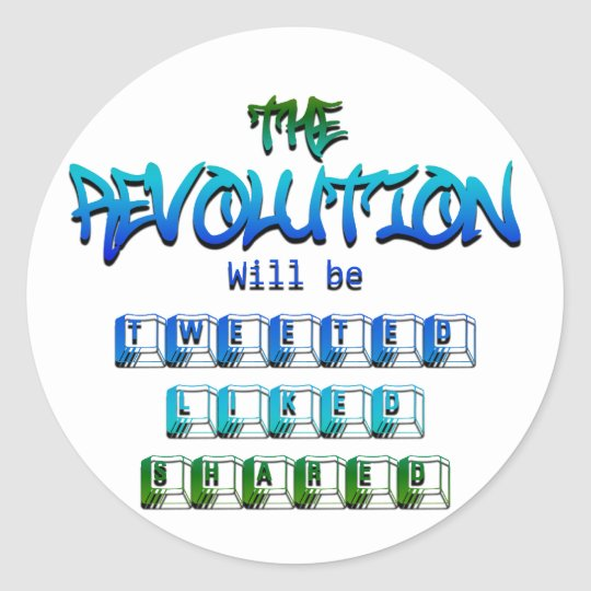 Revolution will be tweeted liked shared (Ver.2) Classic Round Sticker
