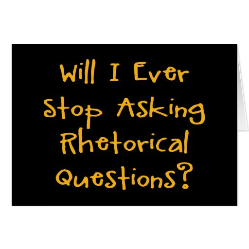 Rhetorical Questions Greeting Card