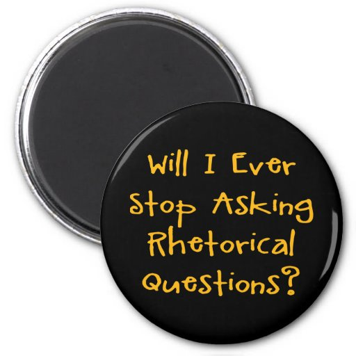 Rhetorical Questions Magnet