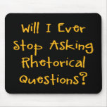Rhetorical Questions Mouse Pads
