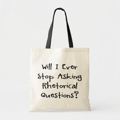 funny rhetorical questions. Will I Ever Stop Asking Rhetorical Questions Funny Slogan T-Shirts amp; Gifts - As Quoted By The Late Great George Carlin.