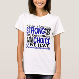 Rheumatoid Arthritis How Strong We Are T-Shirt
