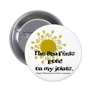 Rheumatoid Arthritis :: The Sun feels good on... Pinback Button