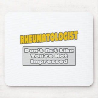 Rheumatologist .. You're Impressed Mouse Pad