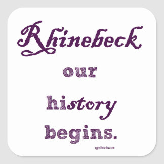 Rhinebeck, my history starts here. square sticker
