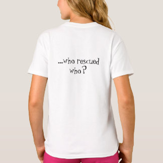 """Rhode Home Rescue Girls """"Who Rescued Who?"""" Shirt"""
