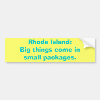 Rhode Island:Big things come insmall packages. Bumper Sticker