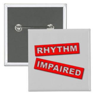 Rhythm Impaired Funny Button Humor