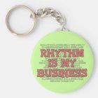 Rhythm Is My Business Keychain