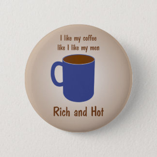 Rich and hot! Coffee like men funny pins