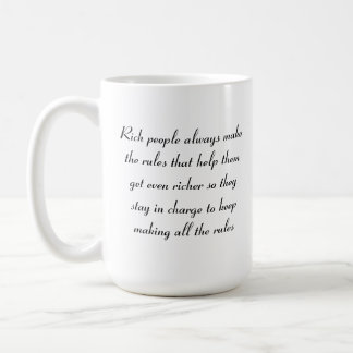 Rich people always make the rules ... coffee mug