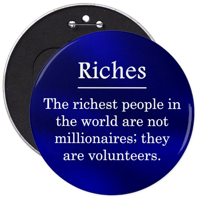 Richest People in the World are Volunteers Pinback Button