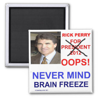 Rick Perry For President OOPS! Never Mind 2 Inch Square Magnet