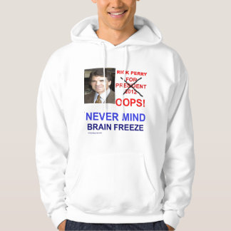 Rick Perry For President OOPS! Never Mind Hoodie