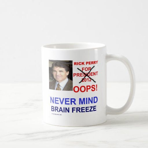 Rick Perry For President OOPS! Never Mind Classic White Coffee Mug